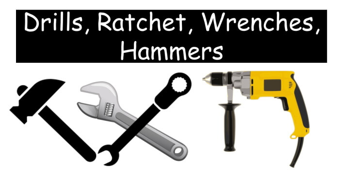 Drills, Ratchet, Wrenches, Hammers